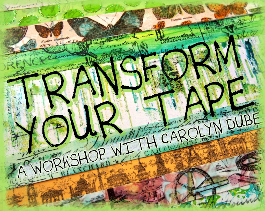 Transform Your Tape A workshop with Carolyn Dube